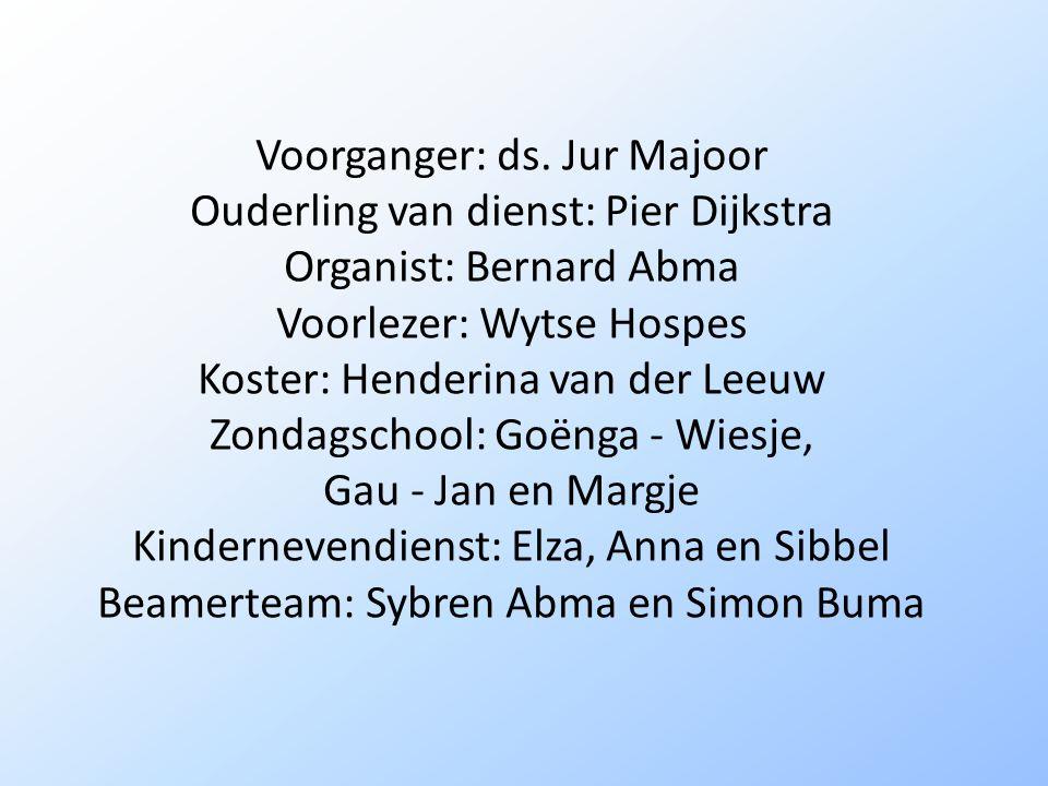 Voorganger: ds. Jur Majoor Ouderling van dienst: Pier Dijkstra
