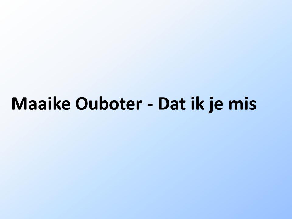 Maaike Ouboter - Dat ik je mis