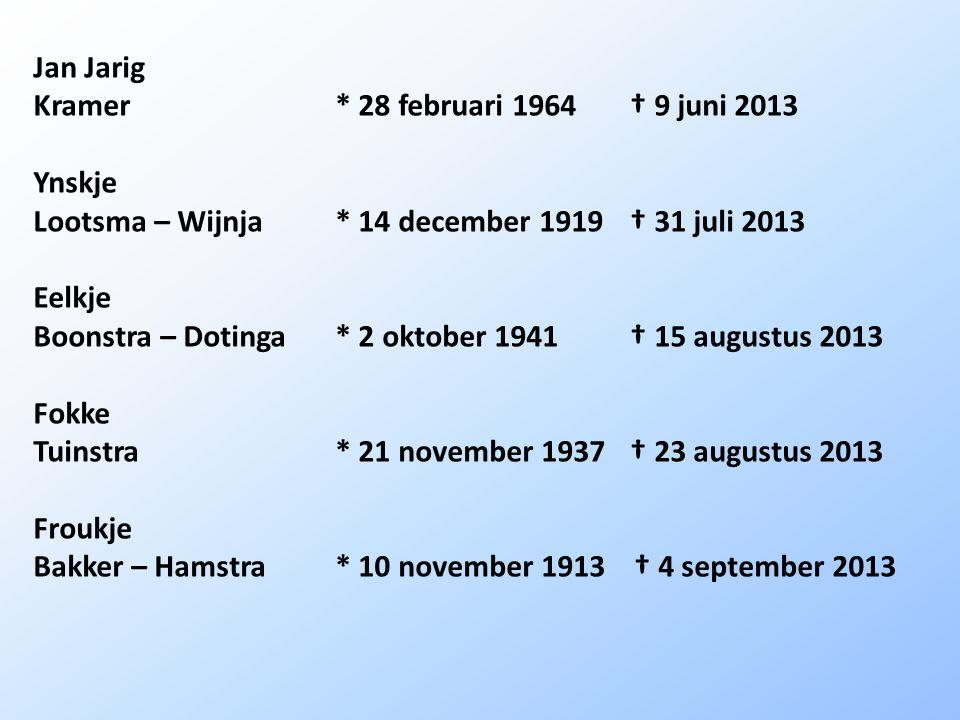 Jan Jarig Kramer * 28 februari 1964 † 9 juni 2013. Ynskje. Lootsma – Wijnja * 14 december 1919 † 31 juli 2013.