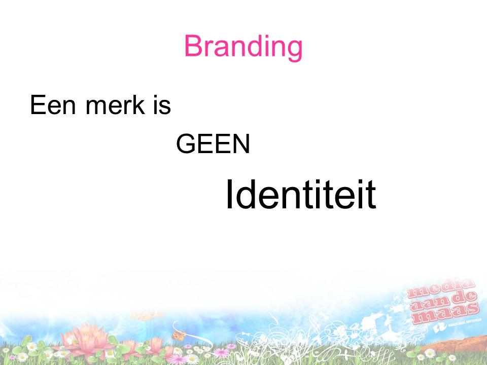 Branding Een merk is GEEN Identiteit