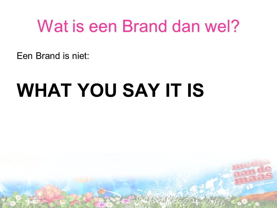 Wat is een Brand dan wel Een Brand is niet: WHAT YOU SAY IT IS