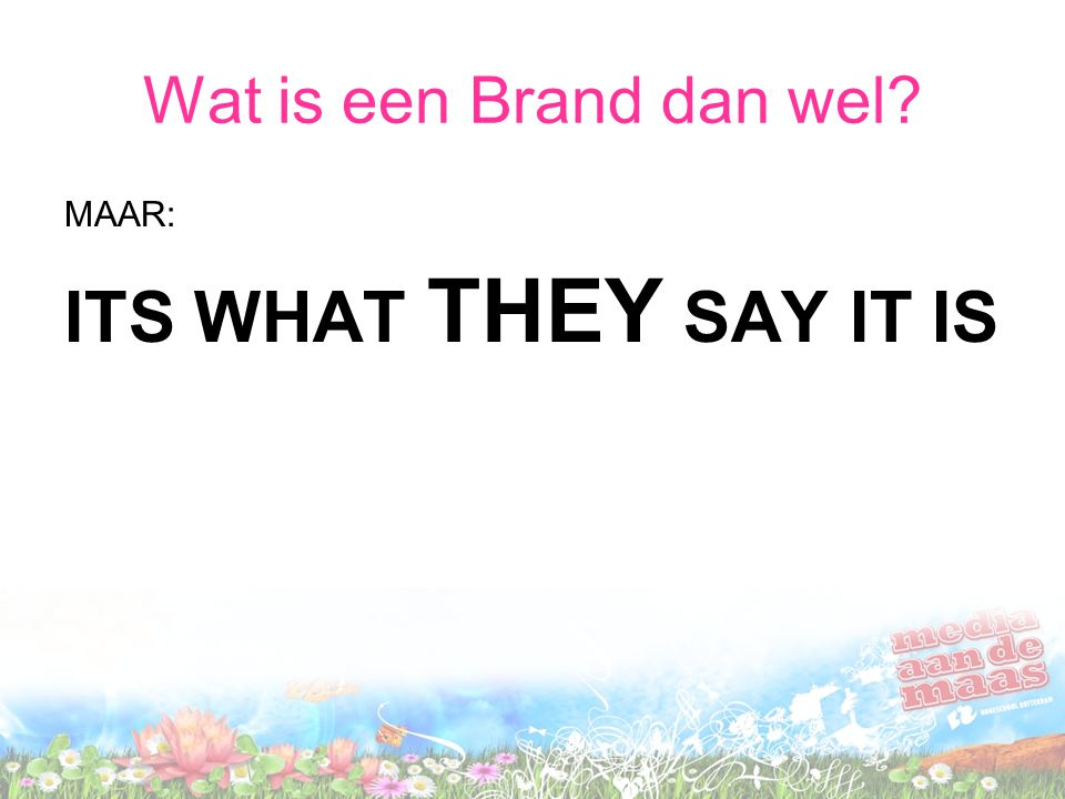 Wat is een Brand dan wel MAAR: ITS WHAT THEY SAY IT IS
