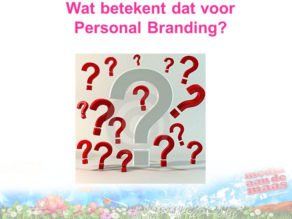 Wat betekent dat voor Personal Branding