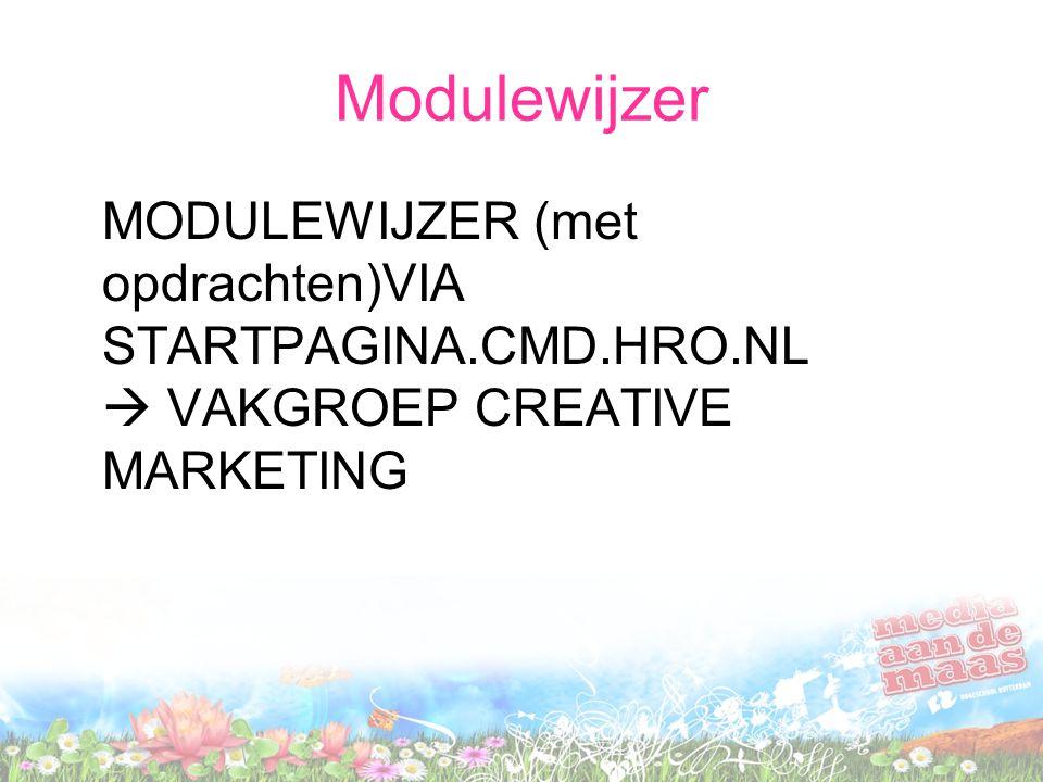 Modulewijzer MODULEWIJZER (met opdrachten)VIA STARTPAGINA.CMD.HRO.NL  VAKGROEP CREATIVE MARKETING