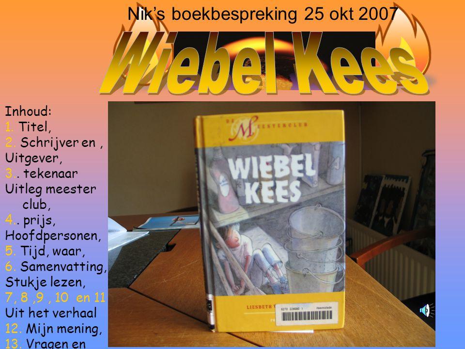 Wiebel Kees Nik's boekbespreking 25 okt 2007 Inhoud: 1. Titel,