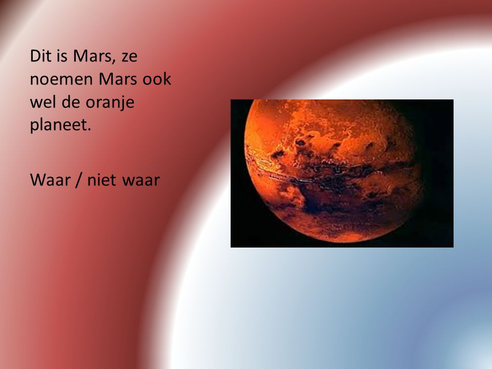 Dit is Mars, ze noemen Mars ook wel de oranje planeet.