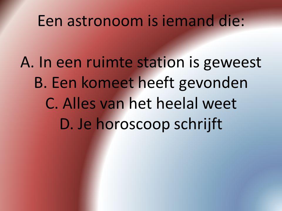 Een astronoom is iemand die: A. In een ruimte station is geweest B