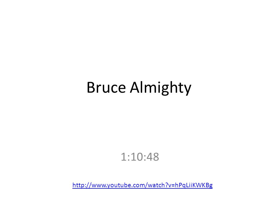 Bruce Almighty 1:10:48 http://www.youtube.com/watch v=hPqLiiKWKBg