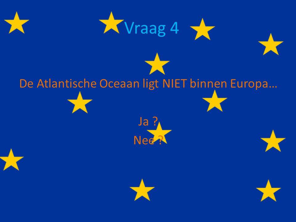 De Atlantische Oceaan ligt NIET binnen Europa… Ja Nee