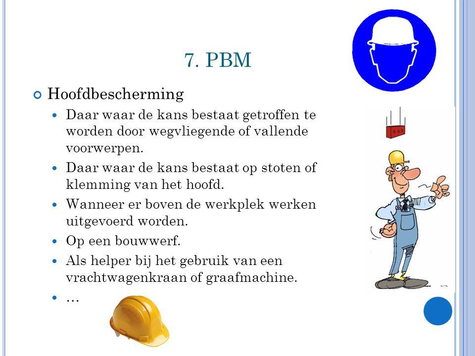 7. PBM Hoofdbescherming. Daar waar de kans bestaat getroffen te worden door wegvliegende of vallende voorwerpen.