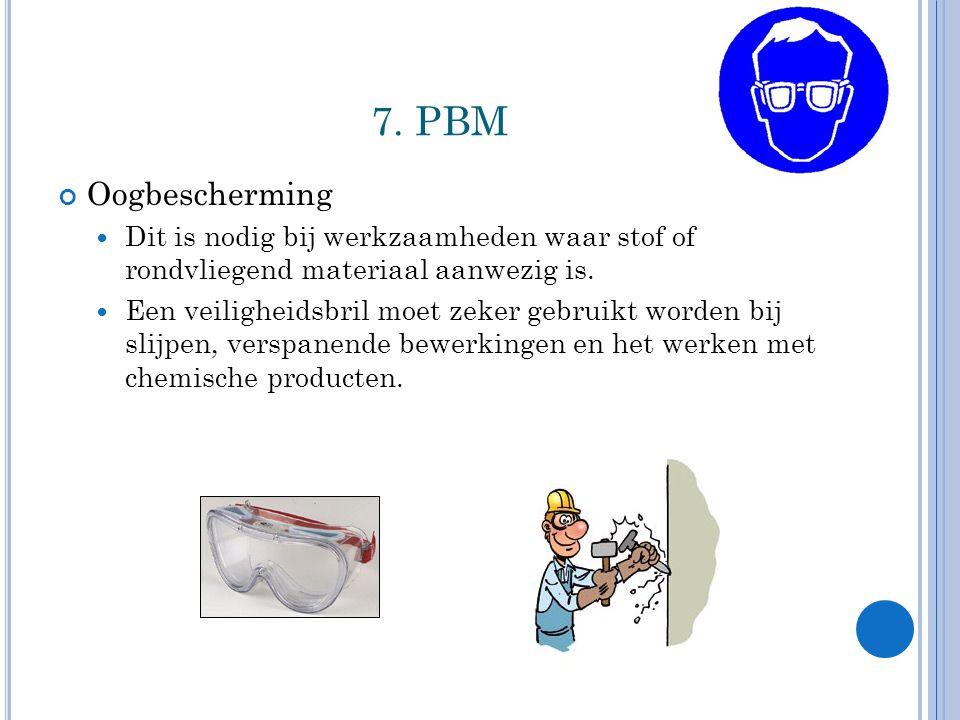 7. PBM Oogbescherming. Dit is nodig bij werkzaamheden waar stof of rondvliegend materiaal aanwezig is.