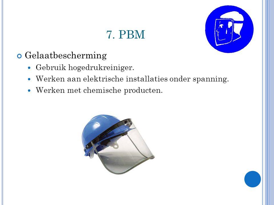 7. PBM Gelaatbescherming Gebruik hogedrukreiniger.