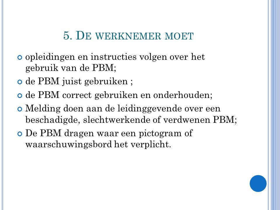5. De werknemer moet opleidingen en instructies volgen over het gebruik van de PBM; de PBM juist gebruiken ;