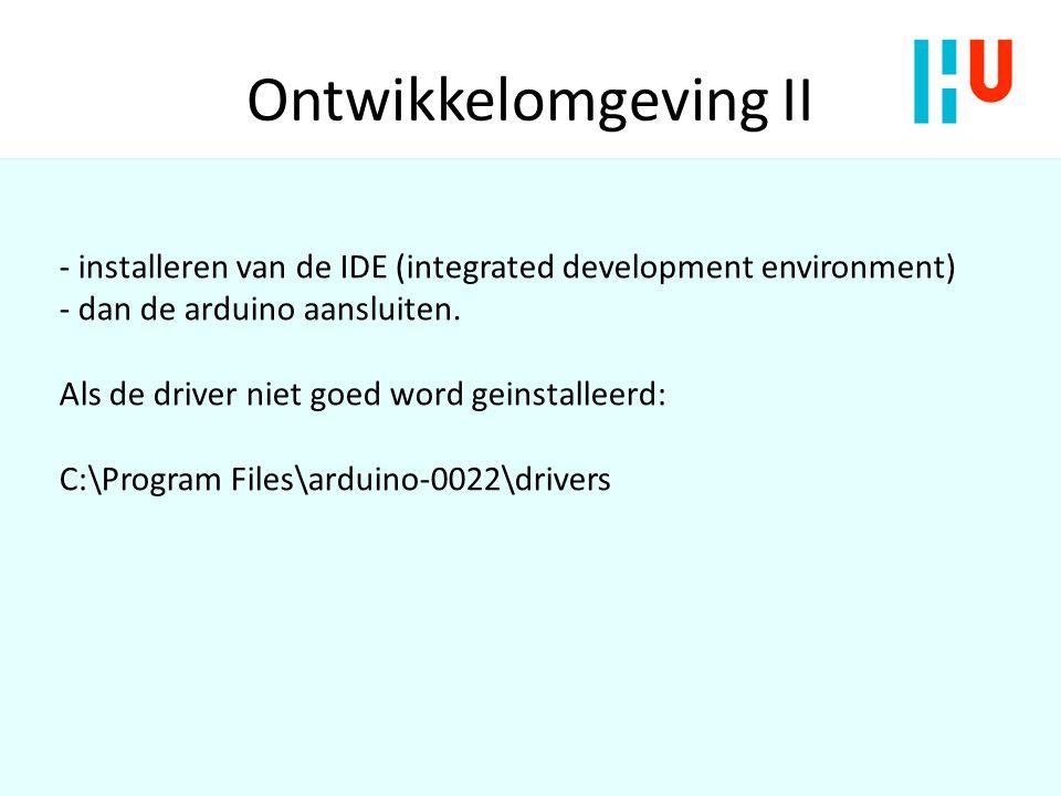 Ontwikkelomgeving II - installeren van de IDE (integrated development environment) - dan de arduino aansluiten.
