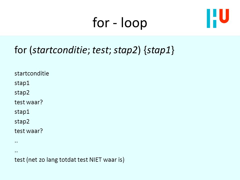 for - loop for (startconditie; test; stap2) {stap1} startconditie