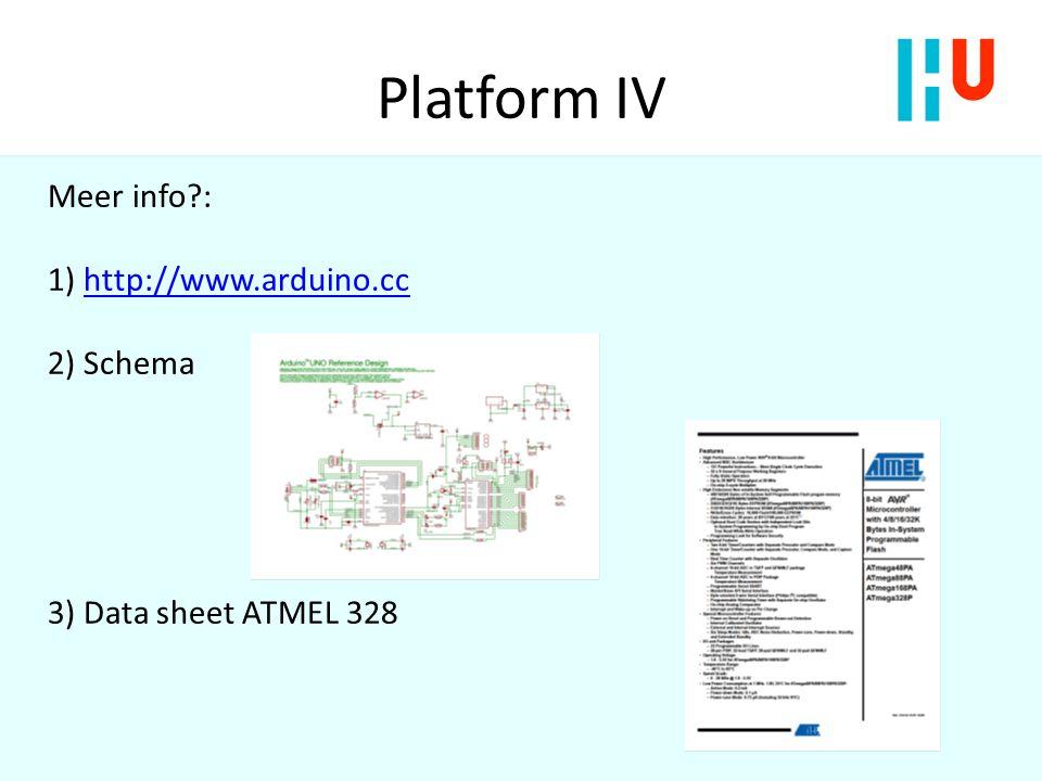 Platform IV Meer info : 1) http://www.arduino.cc 2) Schema