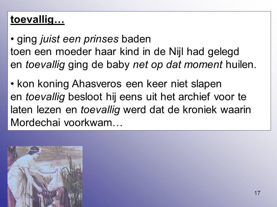 toevallig… ging juist een prinses baden toen een moeder haar kind in de Nijl had gelegd en toevallig ging de baby net op dat moment huilen.