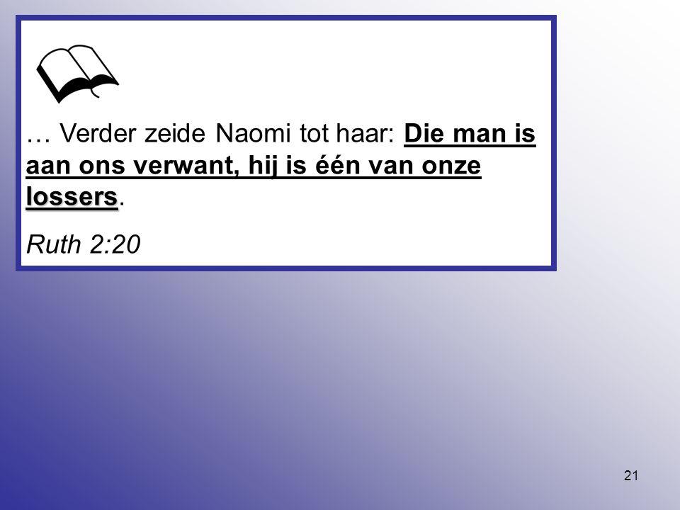 … Verder zeide Naomi tot haar: Die man is aan ons verwant, hij is één van onze lossers.