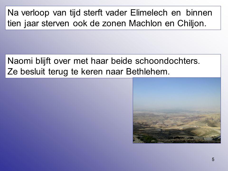 Na verloop van tijd sterft vader Elimelech en binnen tien jaar sterven ook de zonen Machlon en Chiljon.