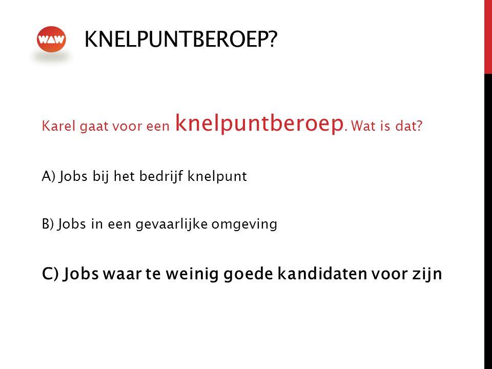 KNELPUNTBEROEP C) Jobs waar te weinig goede kandidaten voor zijn