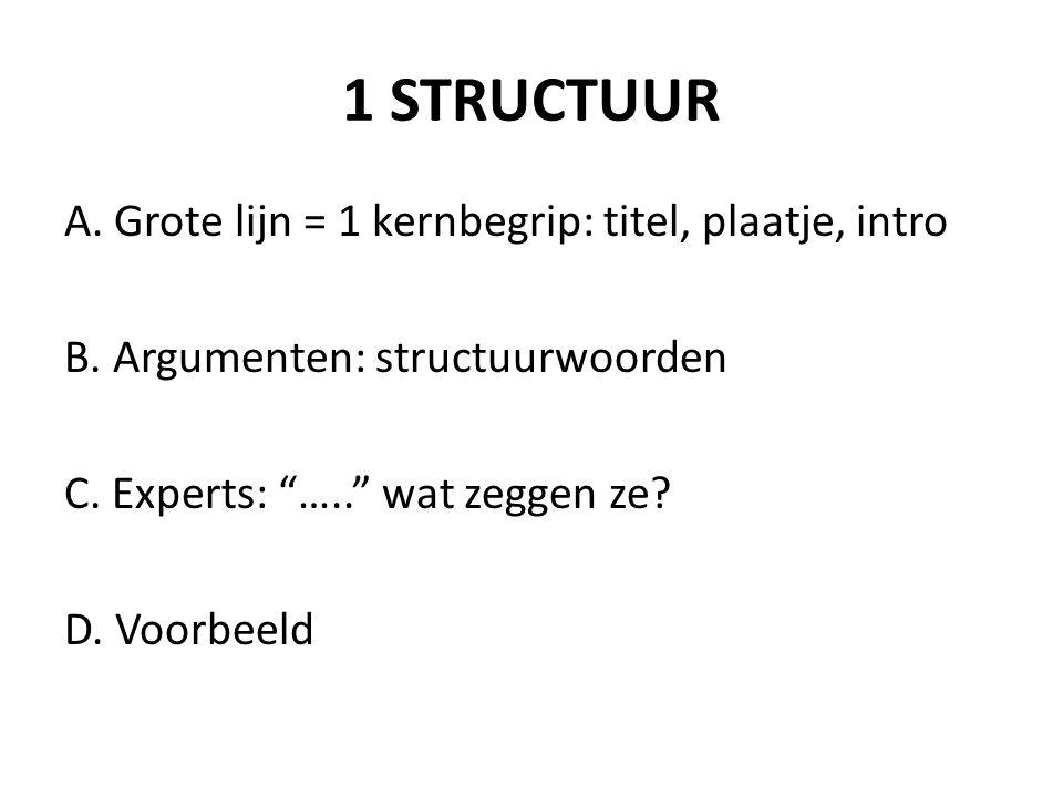 1 STRUCTUUR A. Grote lijn = 1 kernbegrip: titel, plaatje, intro B.