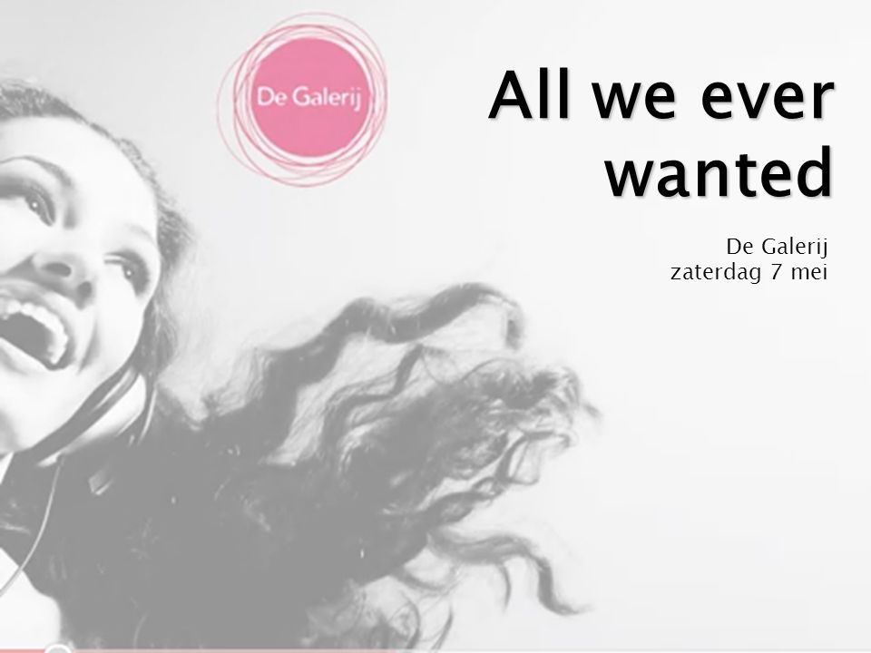 All we ever wanted De Galerij zaterdag 7 mei