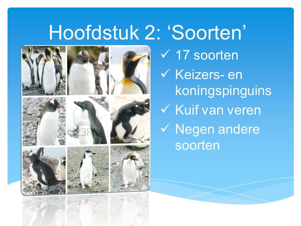 Hoofdstuk 2: 'Soorten' 17 soorten Keizers- en koningspinguins