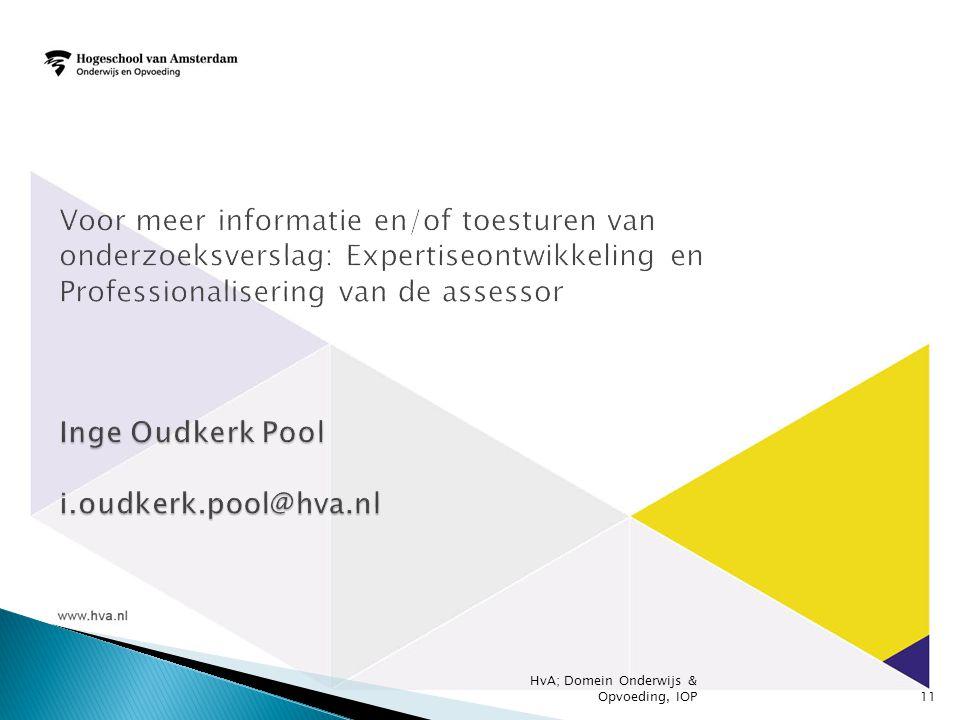 Voor meer informatie en/of toesturen van onderzoeksverslag: Expertiseontwikkeling en Professionalisering van de assessor Inge Oudkerk Pool i.oudkerk.pool@hva.nl