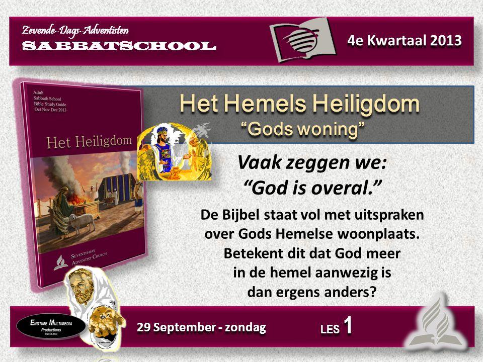 Het Hemels Heiligdom Vaak zeggen we: God is overal. Gods woning