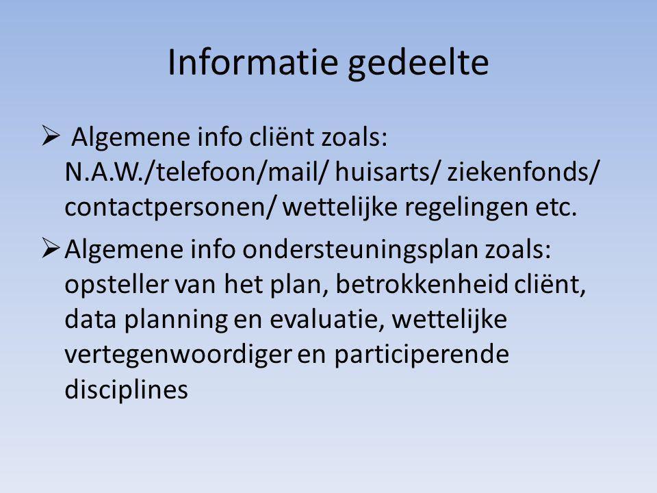 Informatie gedeelte Algemene info cliënt zoals: N.A.W./telefoon/mail/ huisarts/ ziekenfonds/ contactpersonen/ wettelijke regelingen etc.