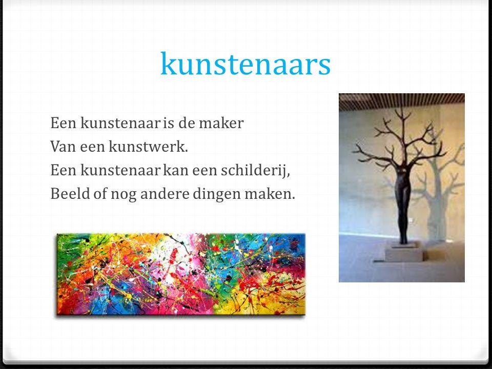 kunstenaars Een kunstenaar is de maker Van een kunstwerk.