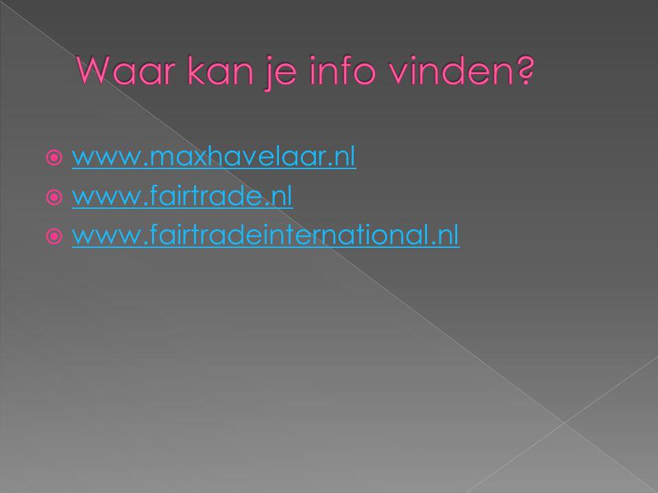 Waar kan je info vinden www.maxhavelaar.nl www.fairtrade.nl