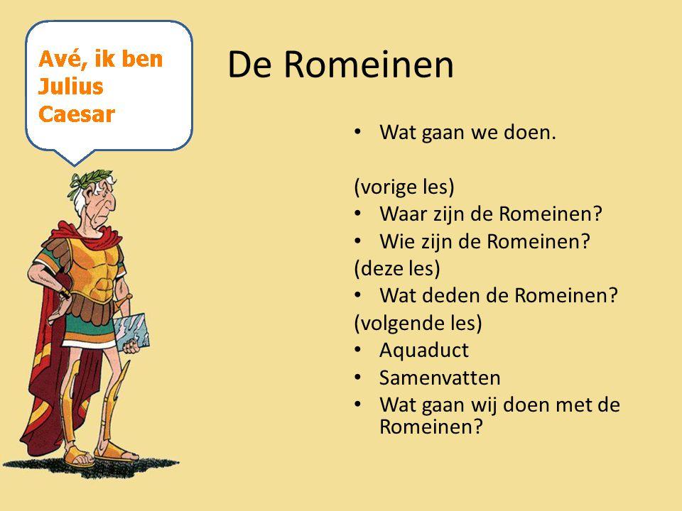 De Romeinen Wat gaan we doen. (vorige les) Waar zijn de Romeinen