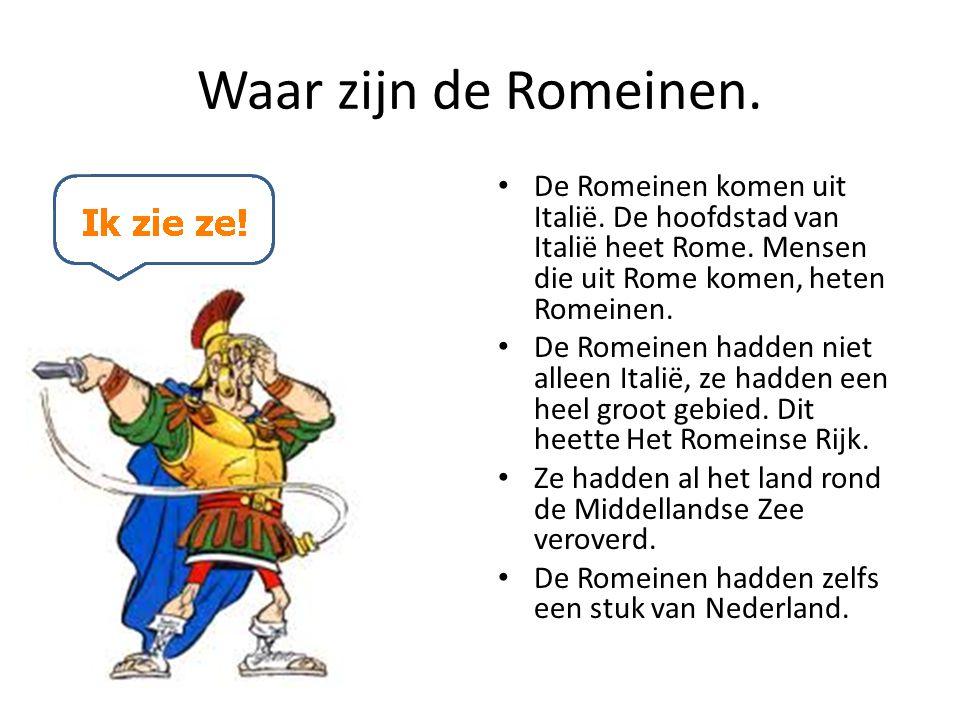 Waar zijn de Romeinen. De Romeinen komen uit Italië. De hoofdstad van Italië heet Rome. Mensen die uit Rome komen, heten Romeinen.