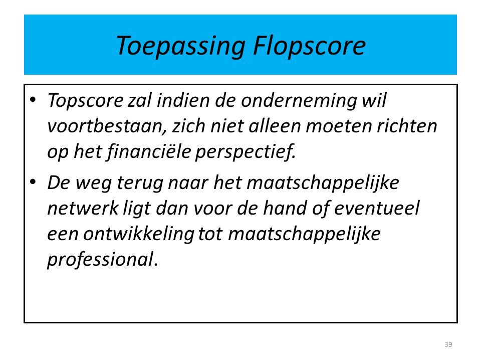 Toepassing Flopscore Topscore zal indien de onderneming wil voortbestaan, zich niet alleen moeten richten op het financiële perspectief.