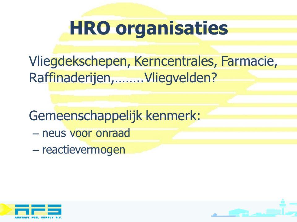 HRO organisaties Vliegdekschepen, Kerncentrales, Farmacie, Raffinaderijen,……..Vliegvelden Gemeenschappelijk kenmerk: