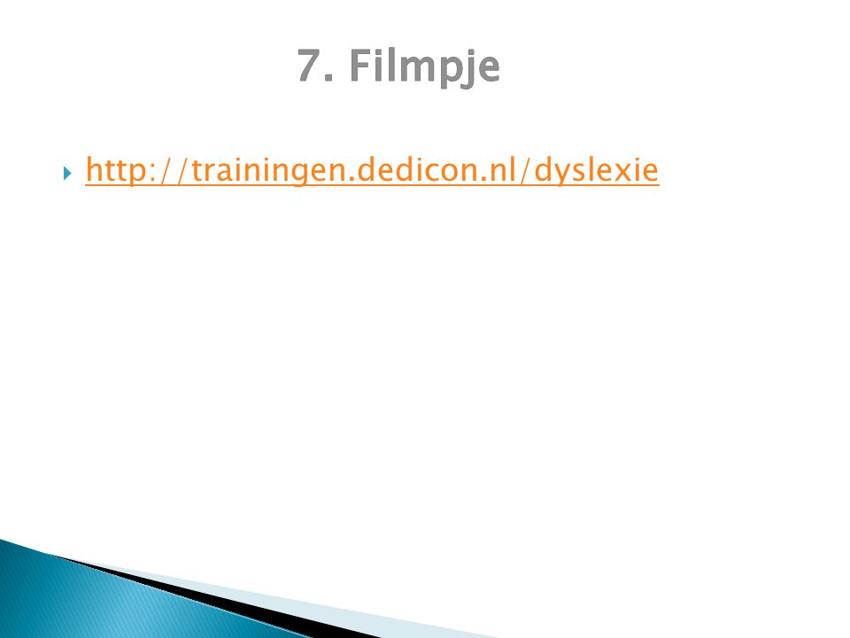 7. Filmpje http://trainingen.dedicon.nl/dyslexie