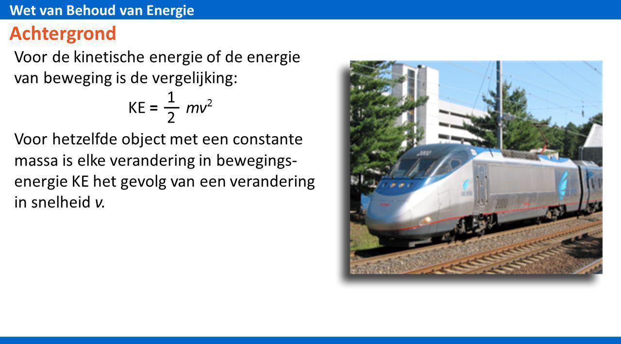 Achtergrond Voor de kinetische energie of de energie van beweging is de vergelijking: