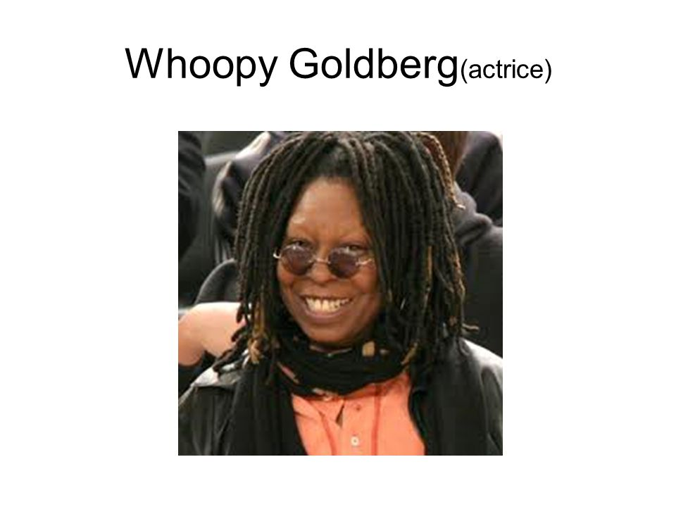 Whoopy Goldberg(actrice)