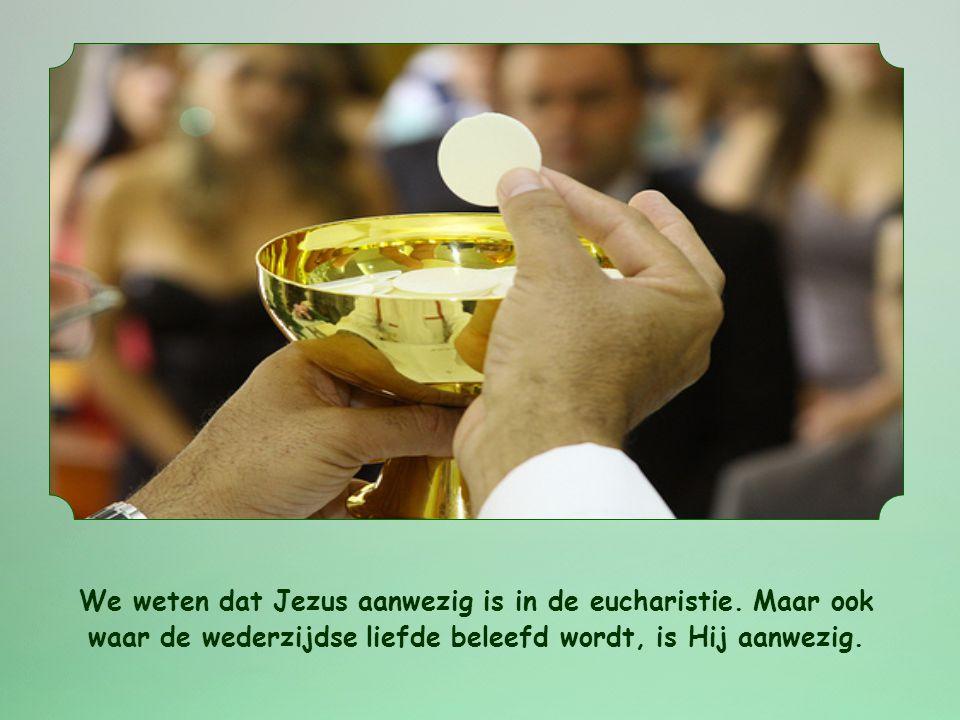 We weten dat Jezus aanwezig is in de eucharistie