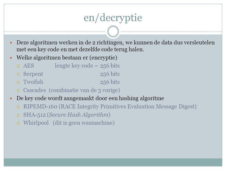 en/decryptie Deze algoritmen werken in de 2 richtingen, we kunnen de data dus versleutelen met een key code en met dezelfde code terug halen.