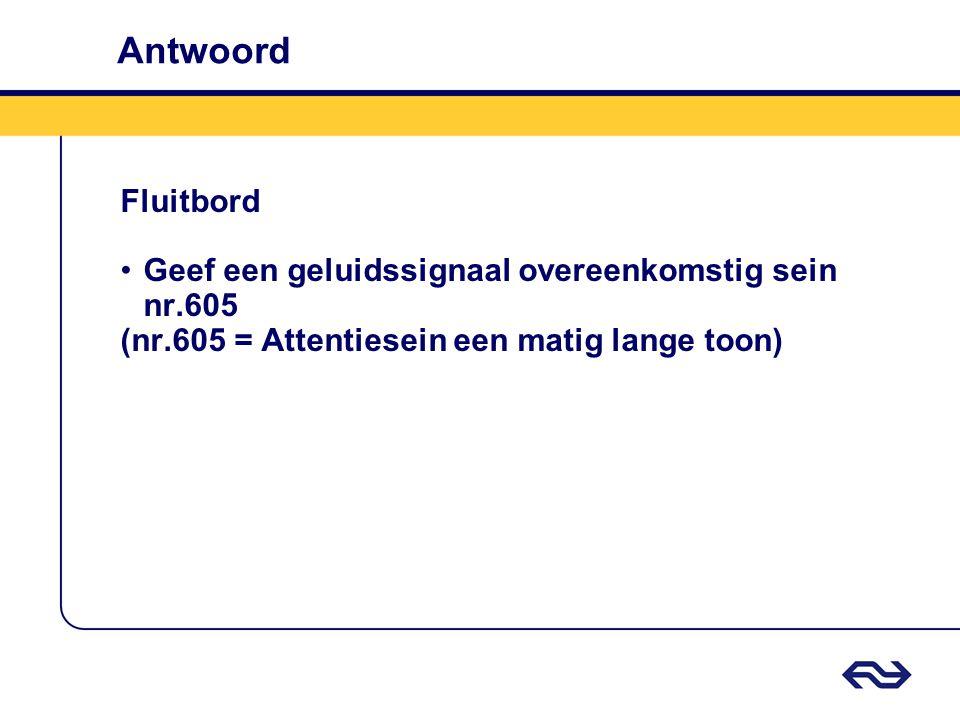Antwoord Fluitbord Geef een geluidssignaal overeenkomstig sein nr.605