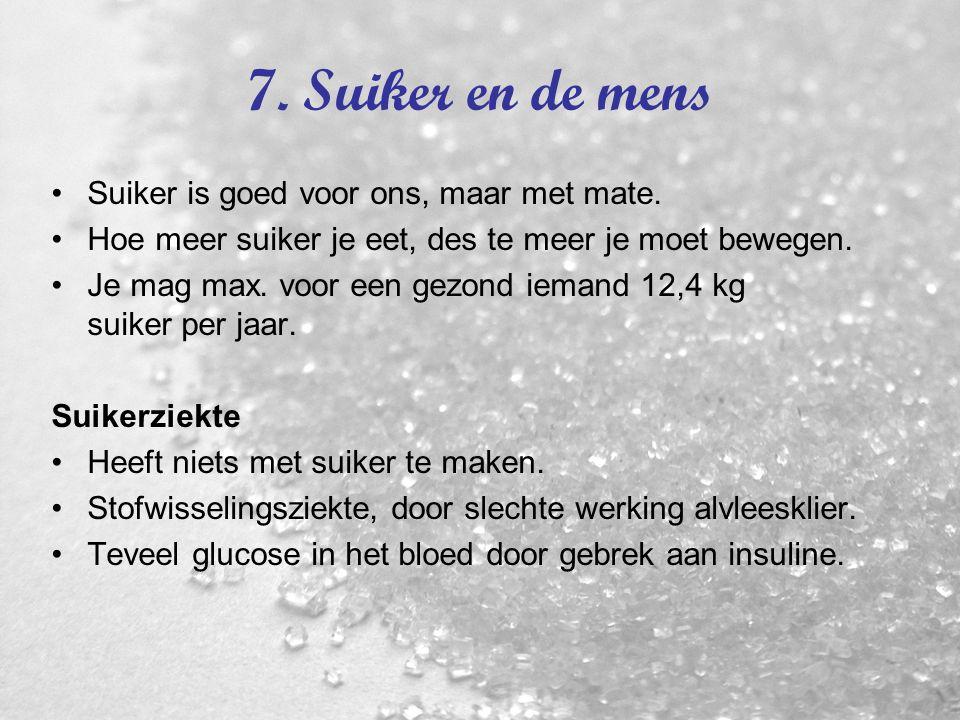 7. Suiker en de mens Suiker is goed voor ons, maar met mate.