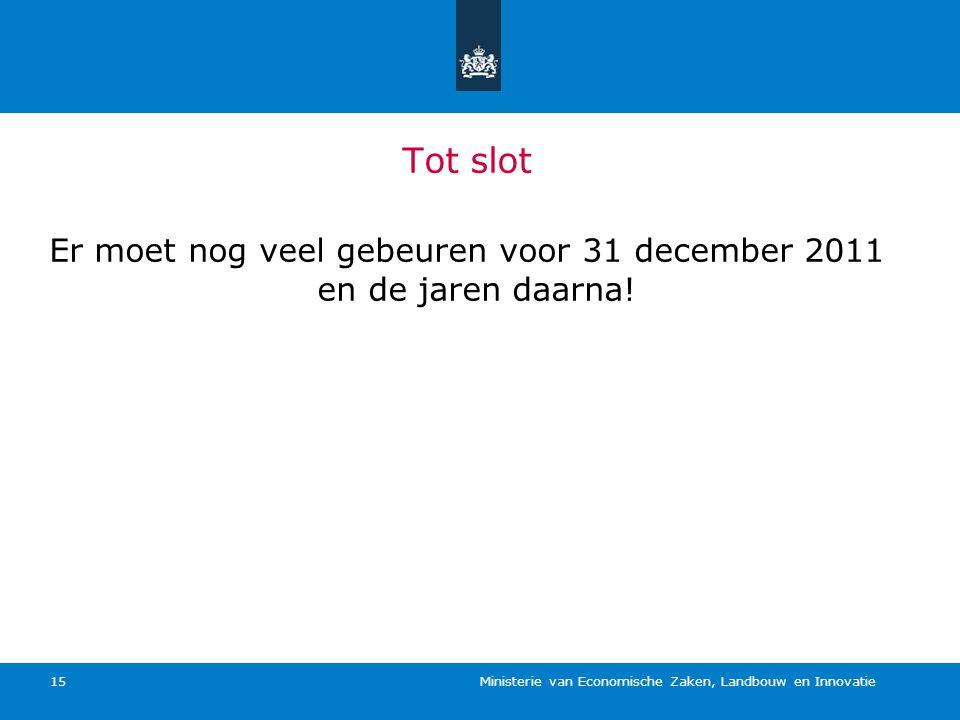 Er moet nog veel gebeuren voor 31 december 2011 en de jaren daarna!