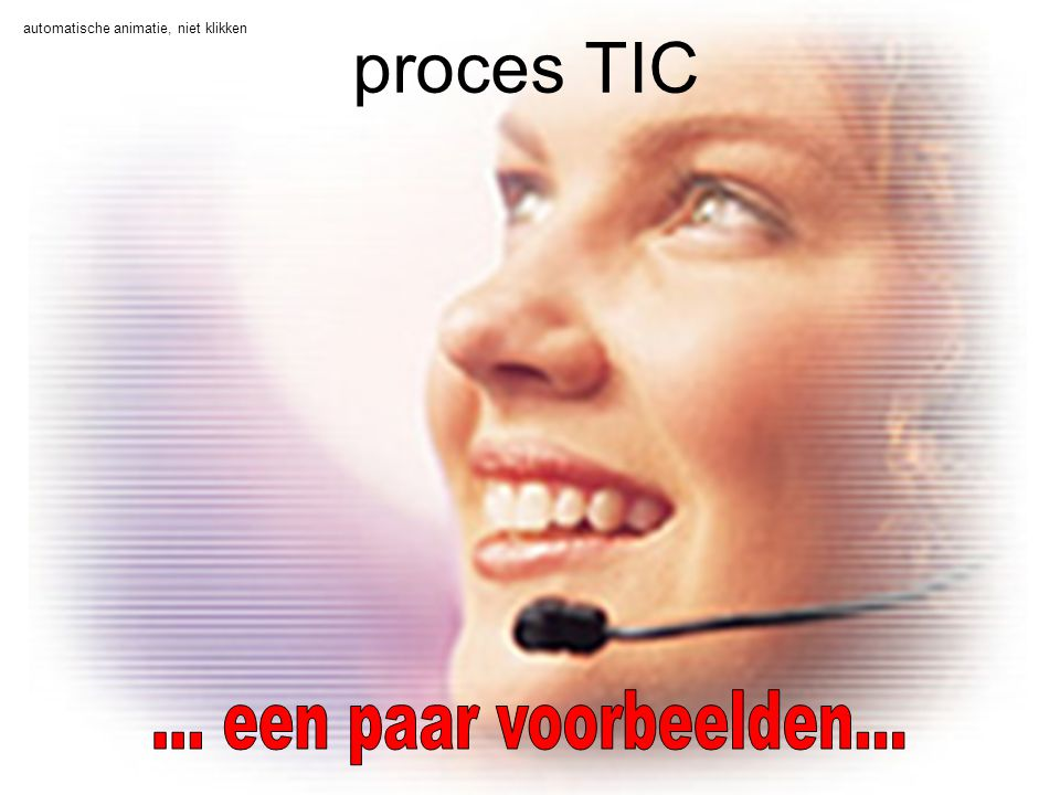 proces TIC ... een paar voorbeelden...