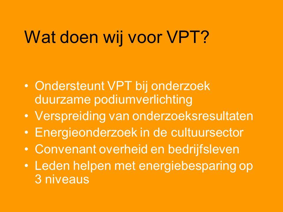 Wat doen wij voor VPT Ondersteunt VPT bij onderzoek duurzame podiumverlichting. Verspreiding van onderzoeksresultaten.