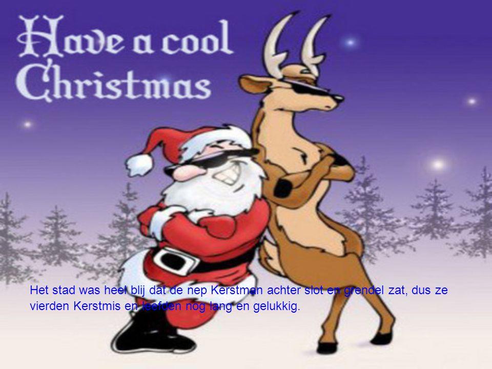 Het stad was heel blij dat de nep Kerstman achter slot en grendel zat, dus ze