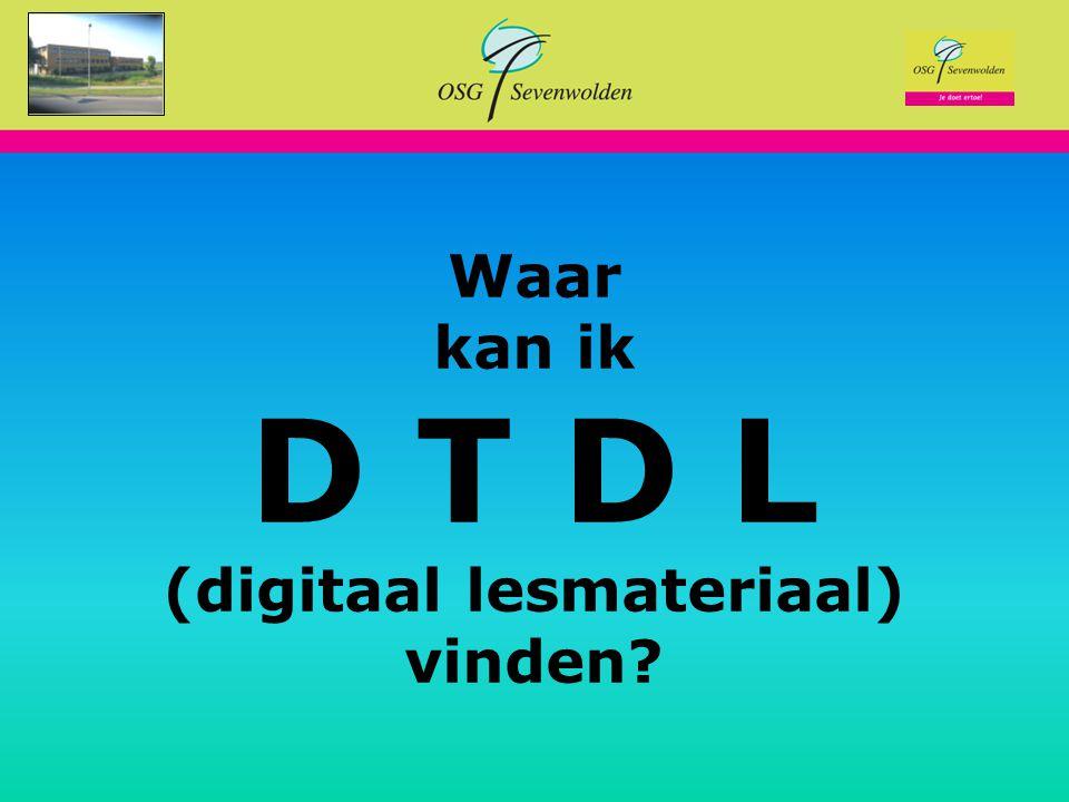 Waar kan ik D T D L (digitaal lesmateriaal) vinden