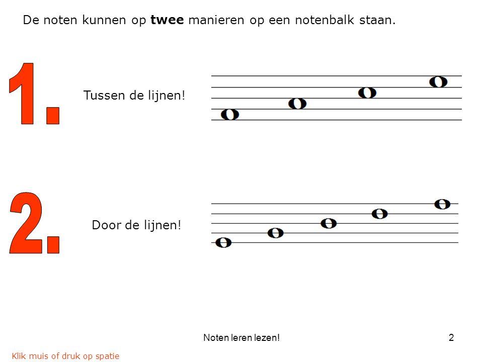 1. 2. De noten kunnen op twee manieren op een notenbalk staan.