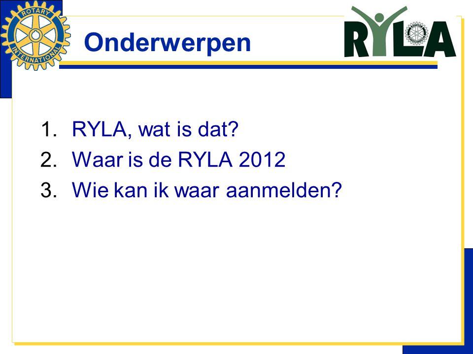Onderwerpen RYLA, wat is dat Waar is de RYLA 2012